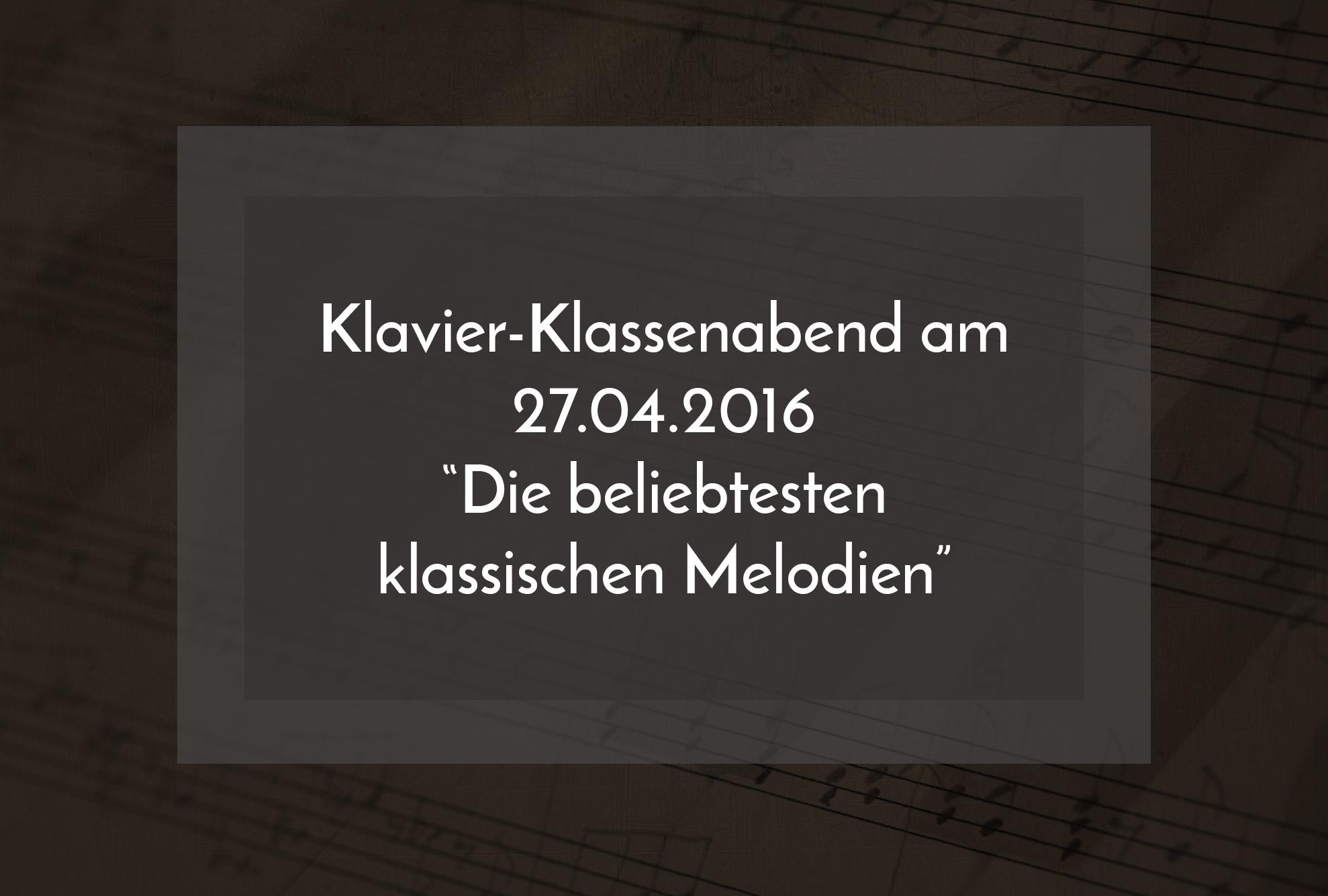 """Klavier-Klassenabend am 27.04.2016 """"Die beliebtesten klassischen Melodien"""""""