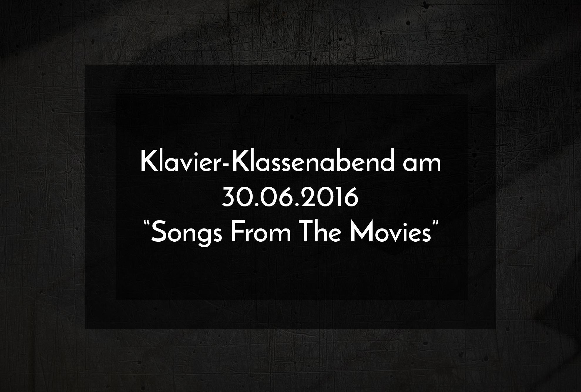 "Klavier-Klassenabend am 30.06.2016 ""Songs From The Movies"""
