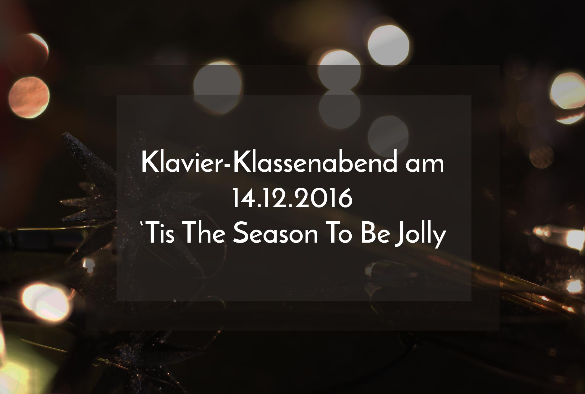 Klavier-Klassenabend am 14.12.2016: 'Tis The Season To Be Jolly