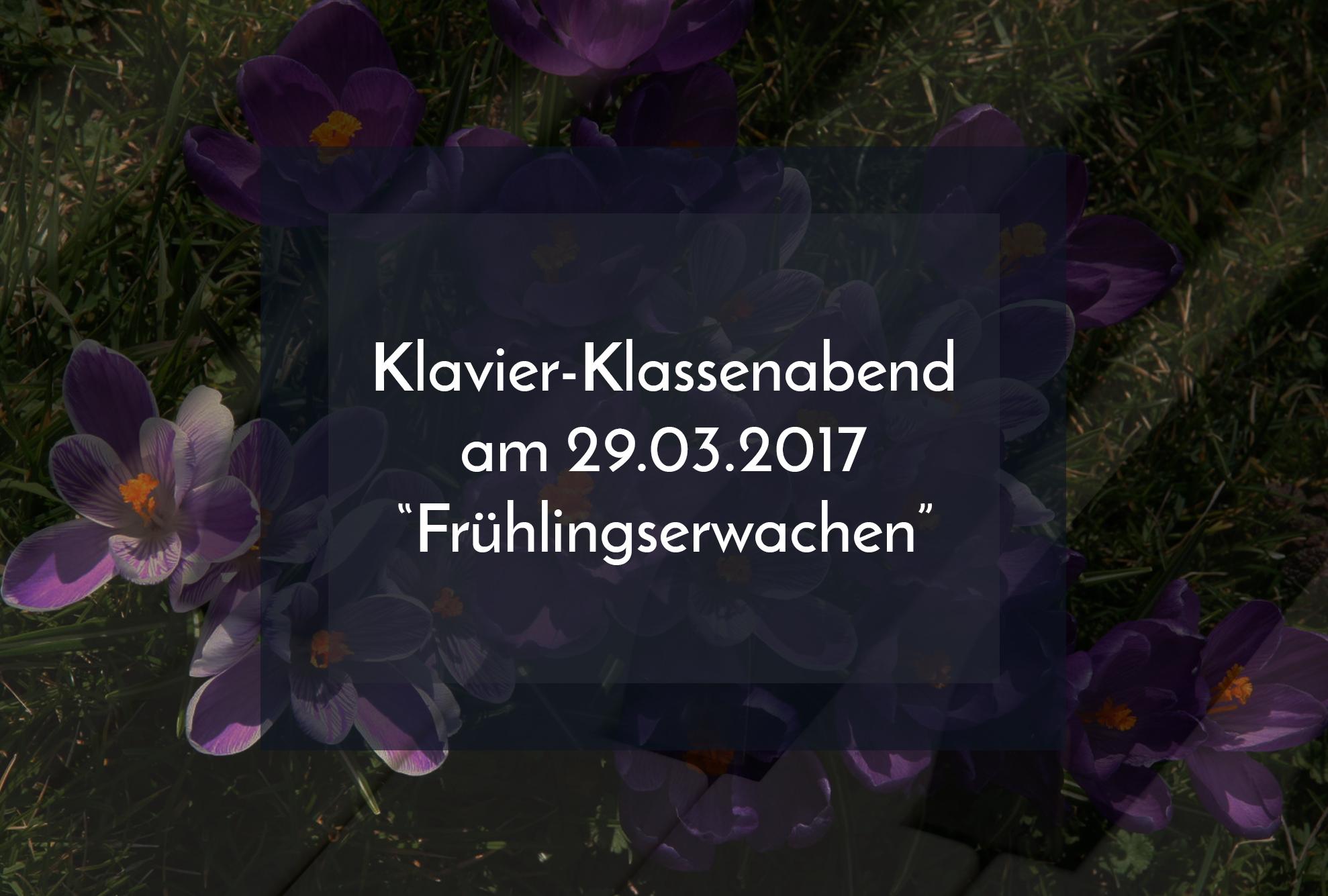 """Klavier-Klassenabend am 29.03.2017: """"Frühlingserwachen"""""""