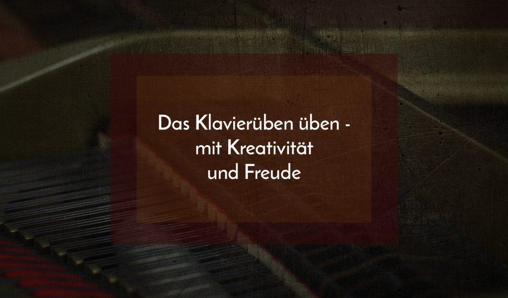 Das Klavierüben üben - mit Kreativität und Freude